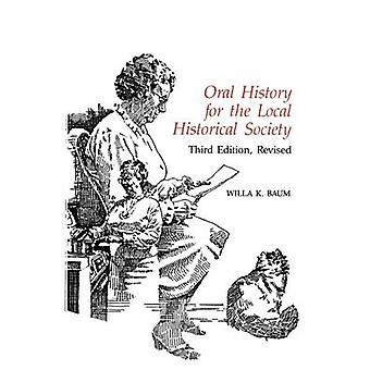 Oral History for the Local Historical Society par Willa K. Baum