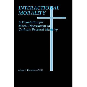 Interactional Morality by Mark L. Poorman