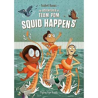 Squid Happens The Adventures of Team Pom 1 Book 1