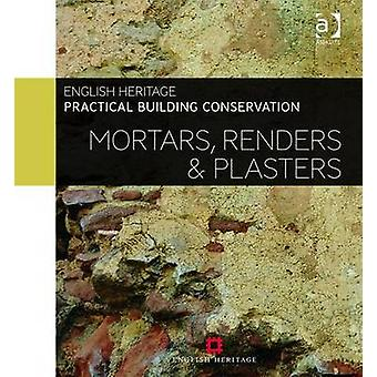 Practical Building Conservation Mortars Renders and Plasters by England & Historic Historic England & UK