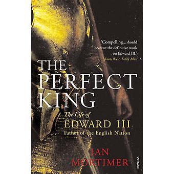 The Perfect King - The Life of Edward III - Father of the English Nati