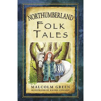 Northumberland Folk Tales by Malcolm Green - Rachel Edwards - 9780752