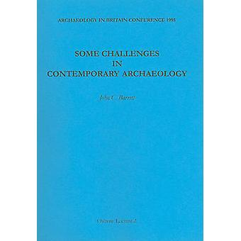 Some Challenges in Contemporary Archaeology by John Barrett - 9780946