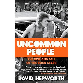 Uncommon People - The Rise and Fall of the Rock Stars 1955-1994 by Dav