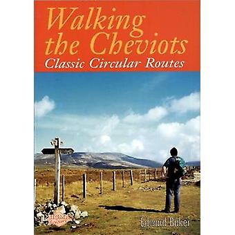 Walking the Cheviots - Classic Circular Routes by Edward Baker - 97818