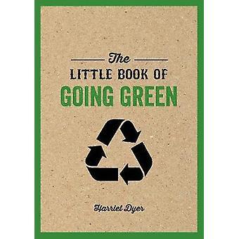 The Little Book of Going Green - Möglichkeiten, die Welt zu einem besseren Ort machen