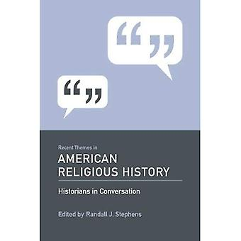 Recent Themes in American Religious History: Historians in Conversation