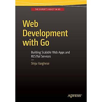 Web Development with Go  Building Scalable Web Apps and RESTful Services by Varghese & Shiju