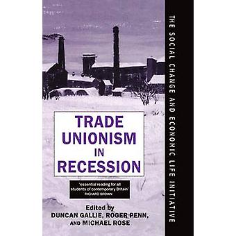 Trade Unionism in Recession by Gallie & Penn Rose