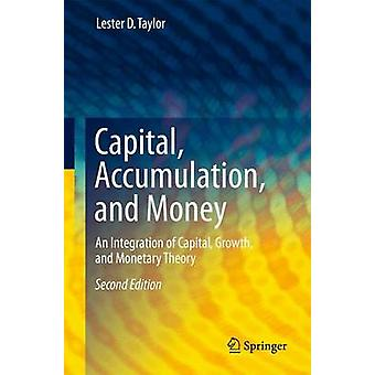 Capital Accumulation and Money  An Integration of Capital Growth and Monetary Theory by Taylor & Lester D.