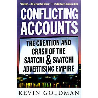 Conflicting Accounts The Creation and Crash of the Saatchi Saatchi Advertising Empire by Goldman & Kevin