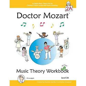 Doctor Mozart Music Theory Workbook Level 2A InDepth Piano Theory Fun for Childrens Music Lessons and HomeSchooling  For Beginners Learning a Musical Instrument by Musgrave & Paul Christopher