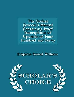 The Orchid Growers Manual Containing brief Descriptions of Upwards of Four Hundred and Forty  Scholars Choice Edition by Williams & Benjamin Samuel