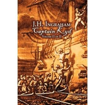 Captain Kyd Vol. II of II by J. H. Ingraham Fiction Action  Adventure by Ingraham & J. H.