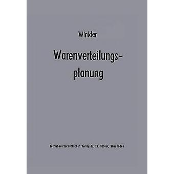 Warenverteilungsplanung  Ein Beitrag zur Theorie der industriebetrieblichen Warenverteilung by Winkler & Heiko