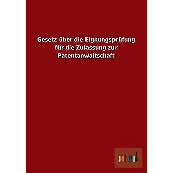 Gesetz ber die Eignungsprfung fr die Zulassung zur Patentanwaltschaft av ohne Autor