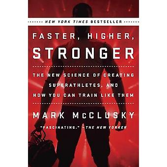 Faster - Higher - Stronger - The New Science of Creating Superathletes