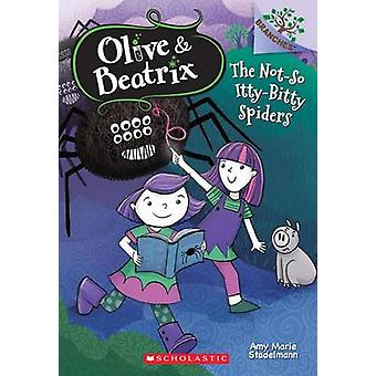 The Not-So Itty-Bitty Spiders - A Branches Book (Olive & Beatrix #1) b