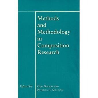 Methods and Methodology in Composition Research by Gesa Kirsch - Patr