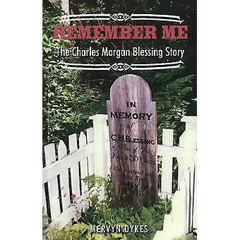 Remember Me - The Charles Morgan Blessing Story by Mervin Dykes - 9780