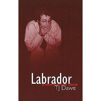 Labrador - A One-Person Show by T.J. Dawe - 9780973248128 Book