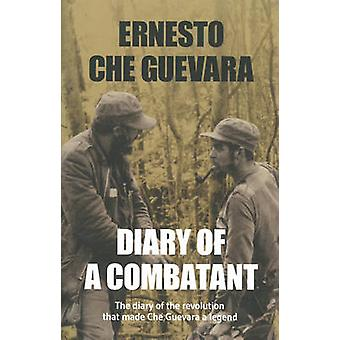 Diary of a Combatant - From the Sierra Maestra to Santa Clara by Ernes