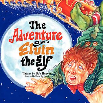 The Adventure of Elvin the Elf by Bob Beever - 9781425778743 Book