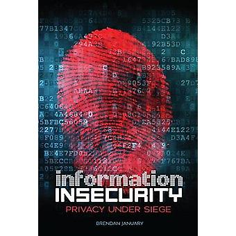 Information Insecurity - Privacy Under Siege by Brendan January - 9781