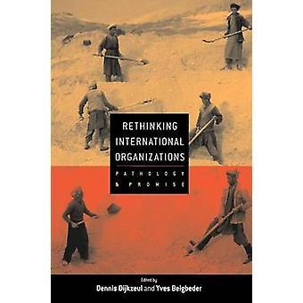 Rethinking International Organizations - Pathology and Promise (New ed