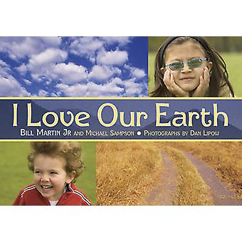 I Love Our Earth by Bill Martin - Michael Sampson - 9781580891073 Book
