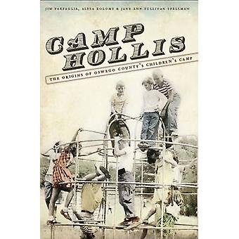 Camp Hollis - The Origins of Oswego County's Childrens' Camp by Jim Fa