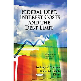 Federal Debt - Interest Costs & the Debt Limit by Anthony V. Martinez