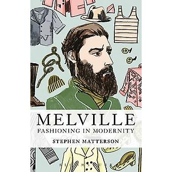 Melville - Fashioning in Modernity by Stephen Matterson - 978162356200