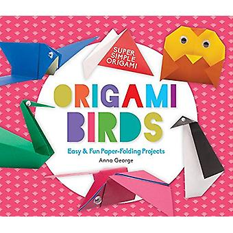 Origami Birds - Easy & Fun Paper-Folding Projects by Anna George - 978