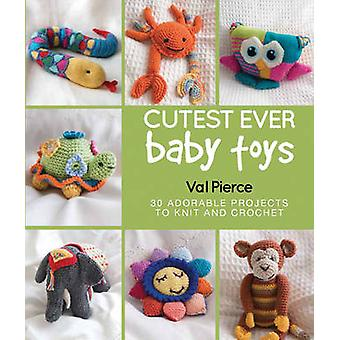 Cutest Ever Baby Toys - 30 Adorable Projects to Knit and Crochet by Va