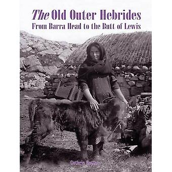 The Old Outer Hebrides - From Barra Head to the Butt of Lewis by Guthr