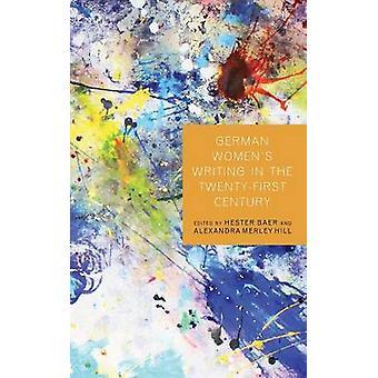 German Womens Writing in the TwentyFirst Century by Hester BaerAlexandra Merle HillCarrie SmithpreiHelga Helga DruxesJill Suzanne Smith