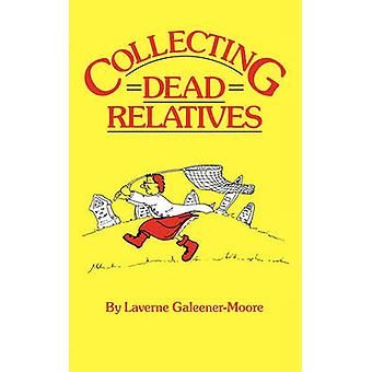 Collecting Dead Relatives by GaleenerMoore & Laverne
