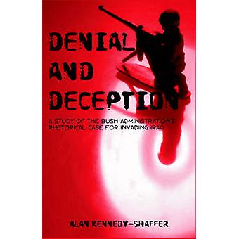 Denial and Deception A Study of the Bush Administrations Rhetorical Case for Invading Iraq by KennedyShaffer & Alan