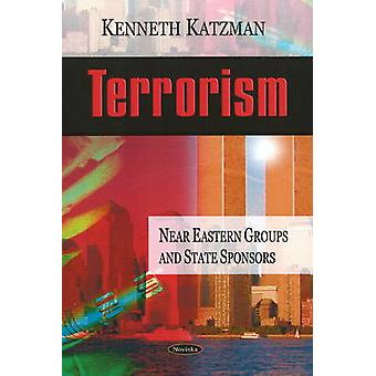 Terrorism - Near Eastern Groups and State Sponsors by Kenneth Katzman