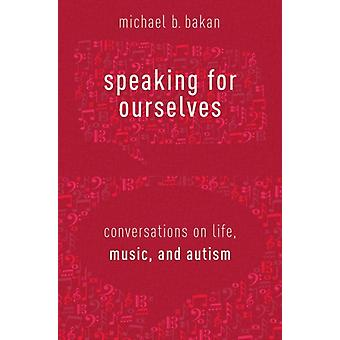 Speaking for Ourselves by Michael B Bakan