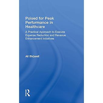 Poised for Peak Performance in Healthcare  A Practical Approach to Execute Expense Reduction and Revenue Enhancement Initiatives by Birjandi & Ali
