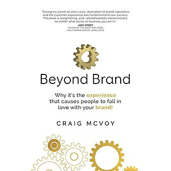 Beyond Brand  Why its the experience that causes people to fall in love with your brand by McVoy & Craig