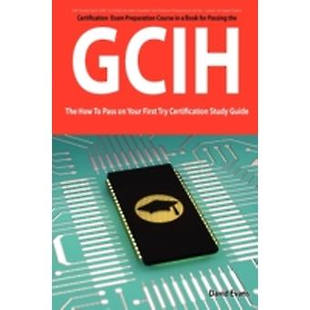 Giac Certified Incident Handler Certification Gcih Exam Preparation Course in a Book for Passing the Gcih Exam  The How to Pass on Your First Try C by Evans & David