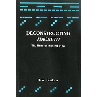 Deconstructing Macbeth - The Hyperontological View by Harald William F