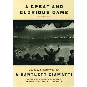 A Great and Glorious Game Baseball Writings of A. Bartlett Giamatti by Giamatti & A. Bartlett