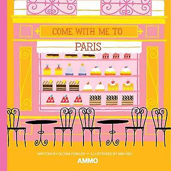 Come with Me to Paris by Gloria Fowler - Min Heo - 9781623260477 Book