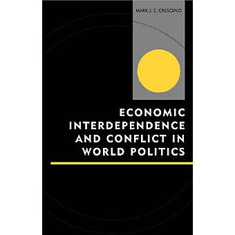 Economic Interdependence and Conflict in World Politics by Crescenzi & Mark J. C.