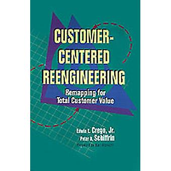 CustomerCentered Reengineering Remapping for Total Customer Value by Crego & Edwin T.