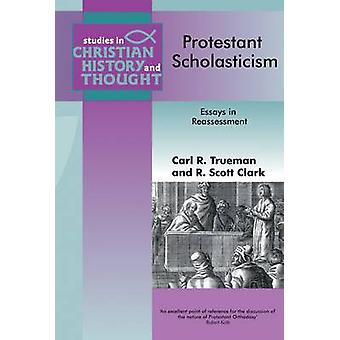 Protestant Scholasticism Essays in Reassesment by Trueman & Carl